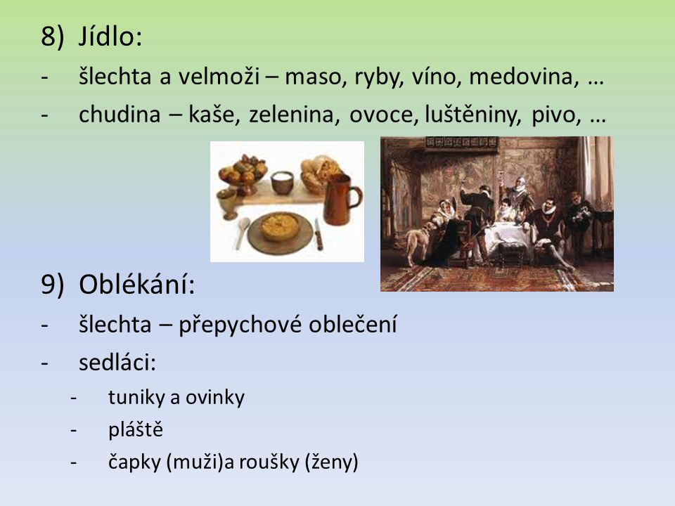 Jídlo: Oblékání: šlechta a velmoži – maso, ryby, víno, medovina, …