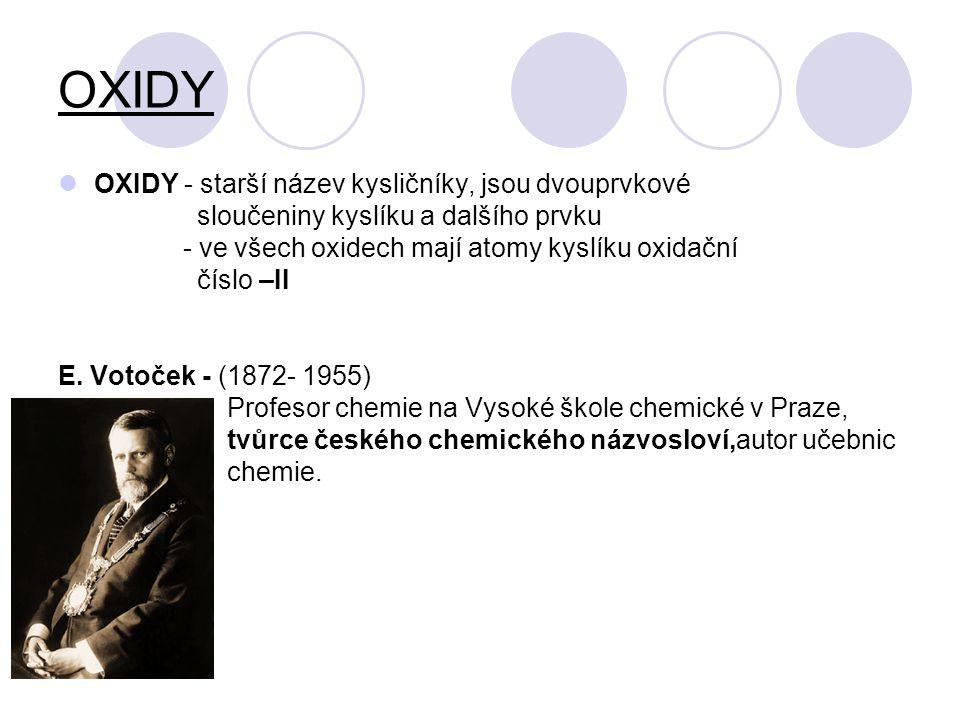 OXIDY OXIDY - starší název kysličníky, jsou dvouprvkové