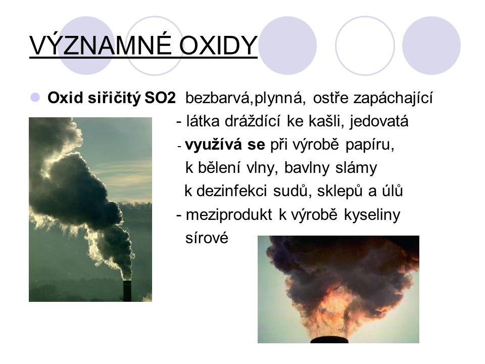 VÝZNAMNÉ OXIDY Oxid siřičitý SO2 bezbarvá,plynná, ostře zapáchající