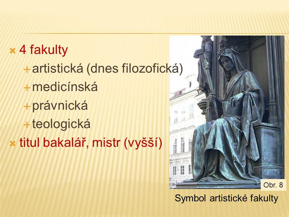 artistická (dnes filozofická) medicínská právnická teologická