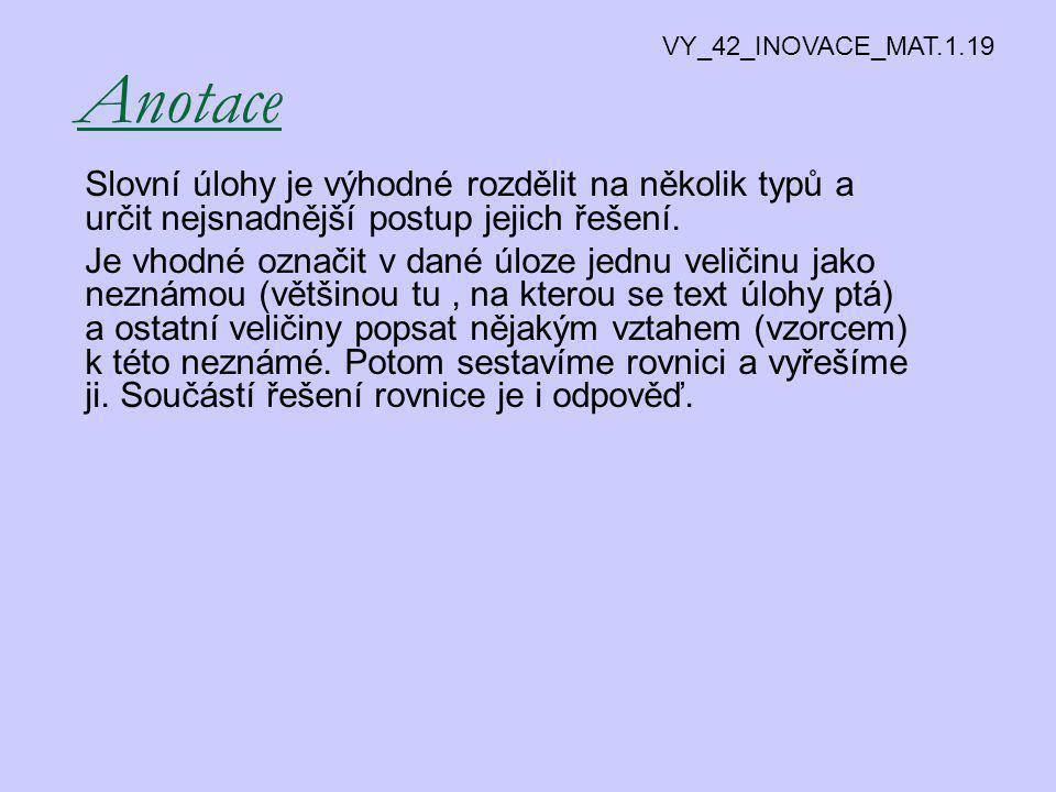 VY_42_INOVACE_MAT.1.19 Anotace. Slovní úlohy je výhodné rozdělit na několik typů a určit nejsnadnější postup jejich řešení.