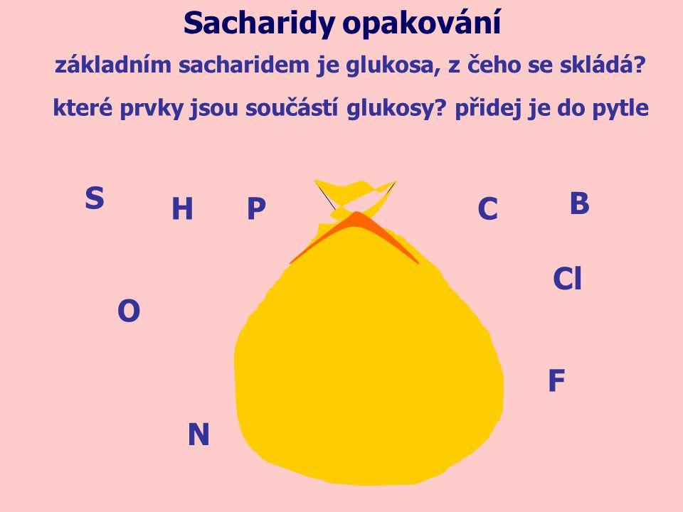 Sacharidy opakování S B H P C Cl O F N