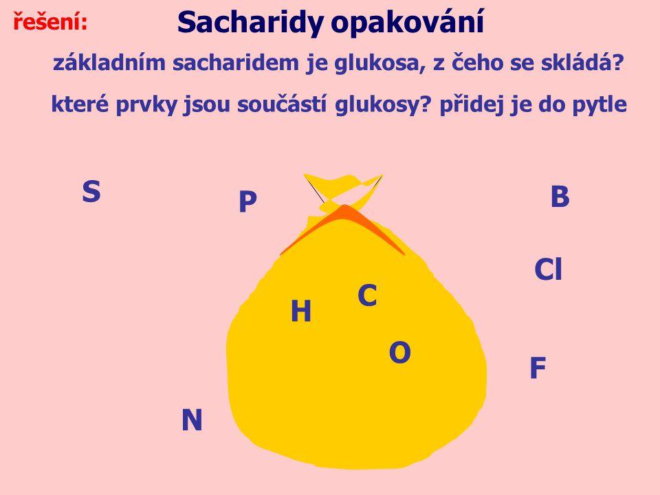 Sacharidy opakování S B P Cl C H O F N řešení: