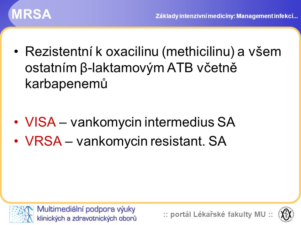 VISA – vankomycin intermedius SA VRSA – vankomycin resistant. SA