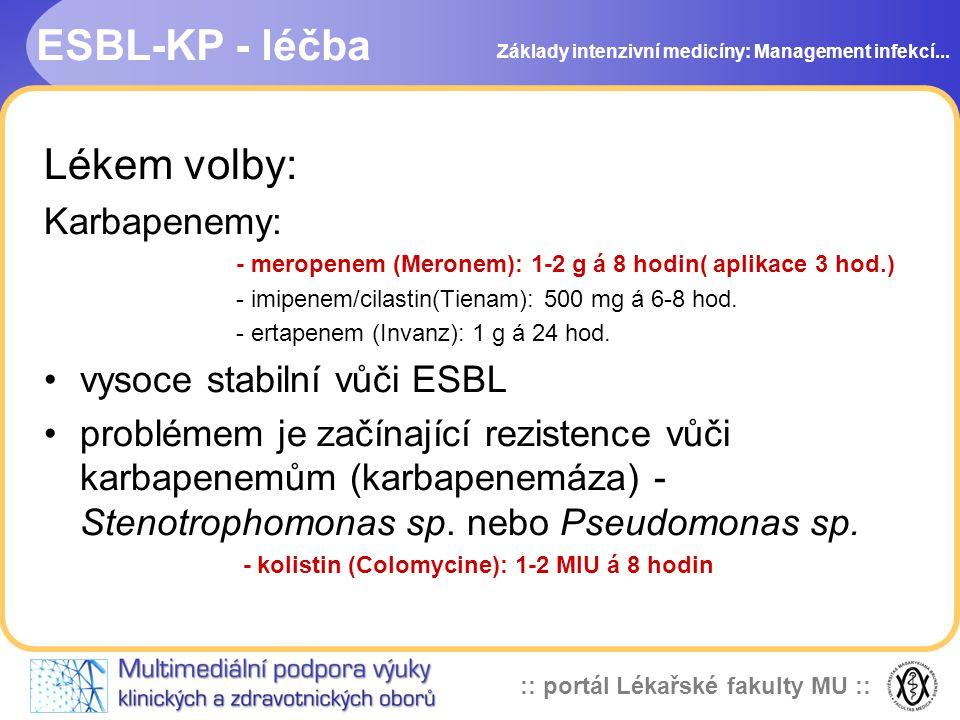 ESBL-KP - léčba Lékem volby: Karbapenemy: vysoce stabilní vůči ESBL