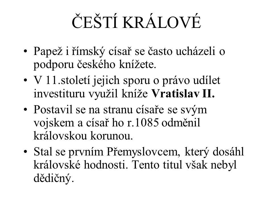 ČEŠTÍ KRÁLOVÉ Papež i římský císař se často ucházeli o podporu českého knížete.