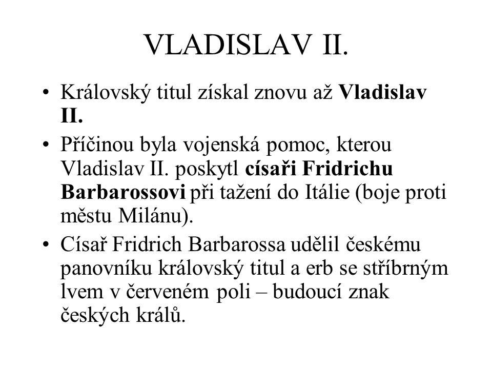 VLADISLAV II. Královský titul získal znovu až Vladislav II.