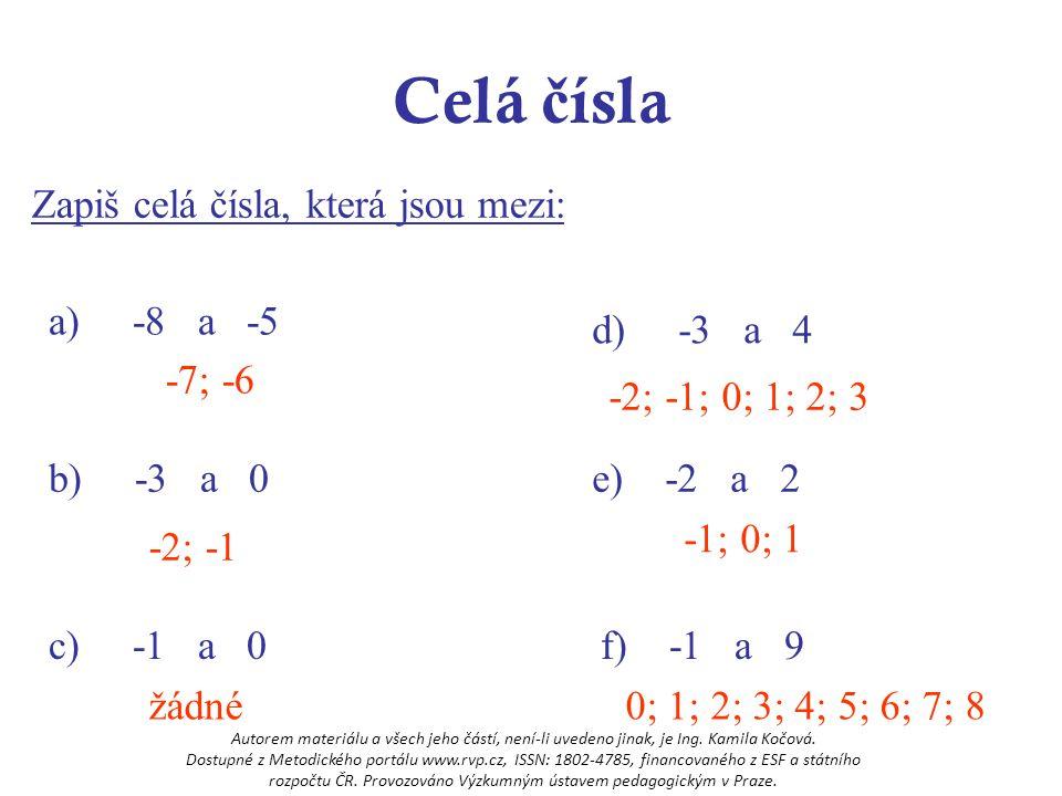 Celá čísla Zapiš celá čísla, která jsou mezi: a) -8 a -5 d) -3 a 4