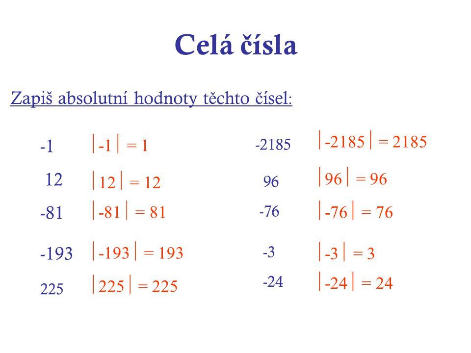 Celá čísla Zapiš absolutní hodnoty těchto čísel: -1 12 -81 -193