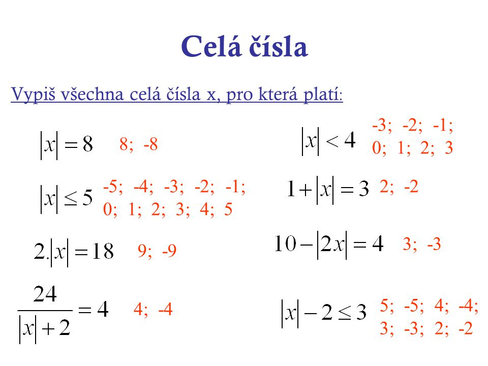 Celá čísla Vypiš všechna celá čísla x, pro která platí: