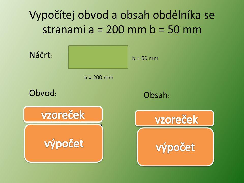 Vypočítej obvod a obsah obdélníka se stranami a = 200 mm b = 50 mm