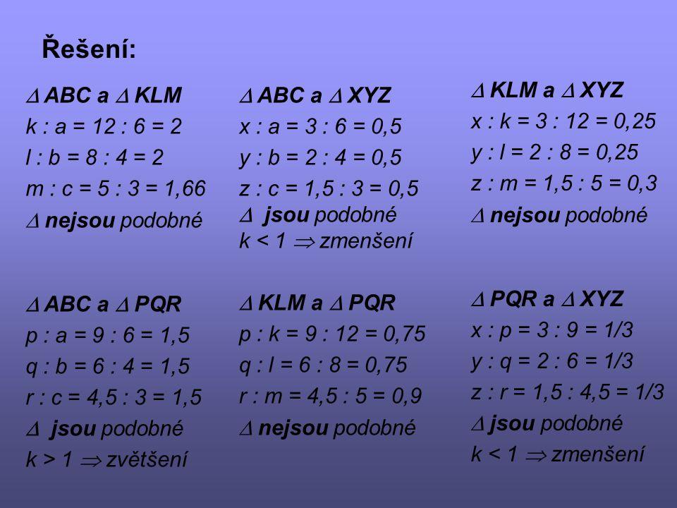 Řešení:  KLM a  XYZ x : k = 3 : 12 = 0,25 y : l = 2 : 8 = 0,25