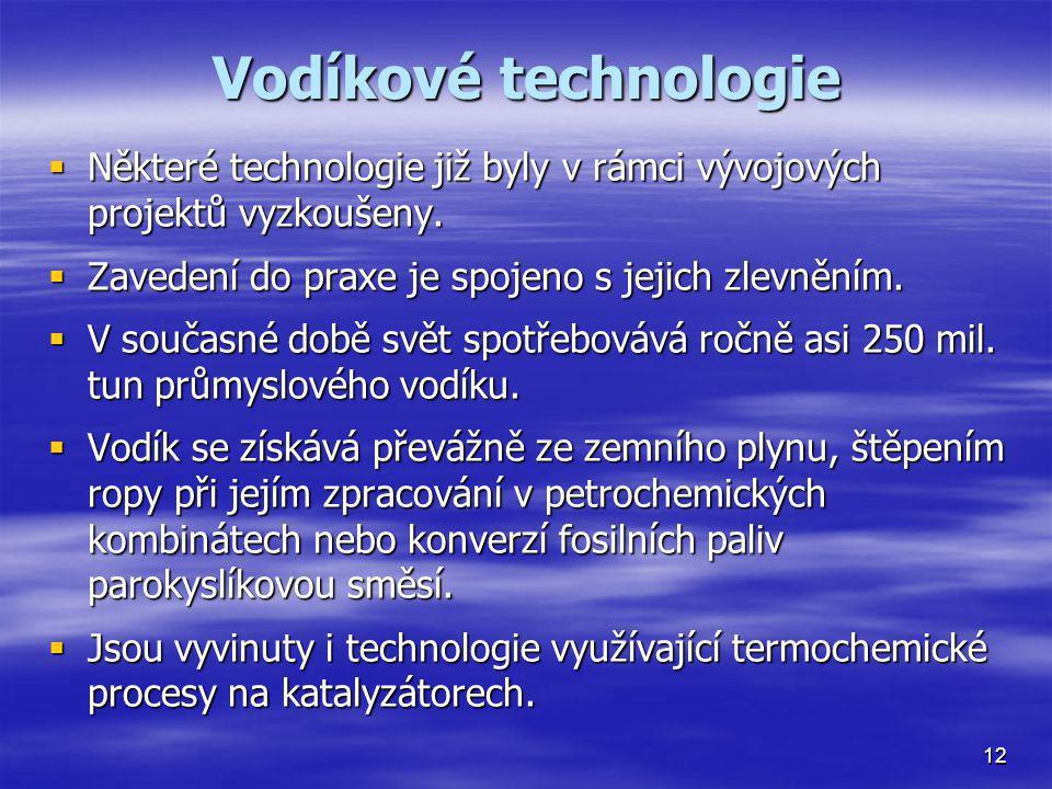 Vodíkové technologie Některé technologie již byly v rámci vývojových projektů vyzkoušeny. Zavedení do praxe je spojeno s jejich zlevněním.