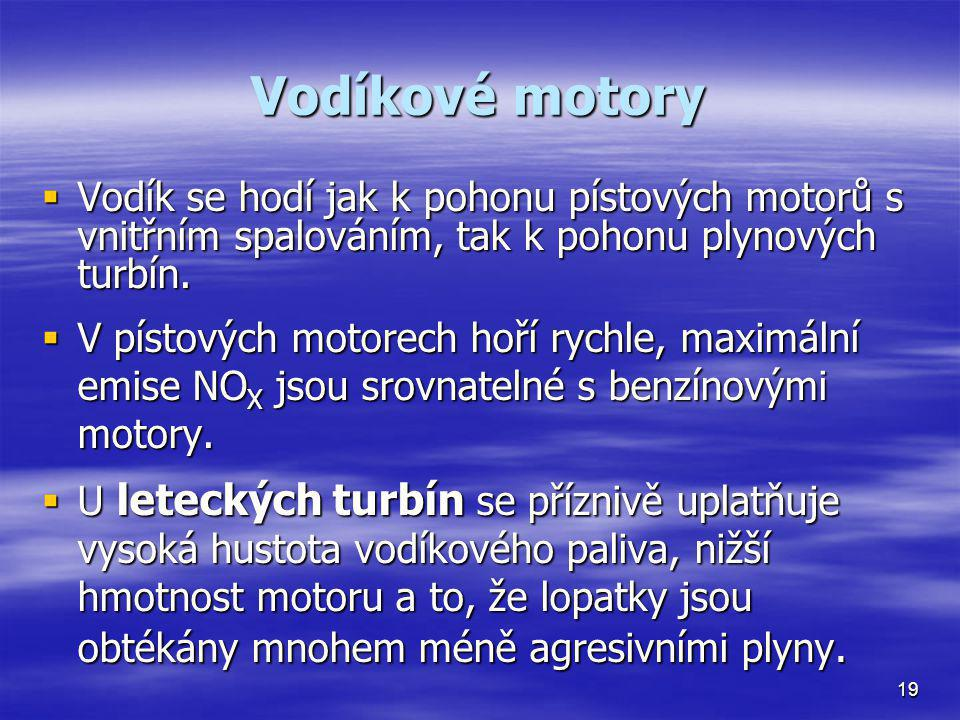 Vodíkové motory Vodík se hodí jak k pohonu pístových motorů s vnitřním spalováním, tak k pohonu plynových turbín.