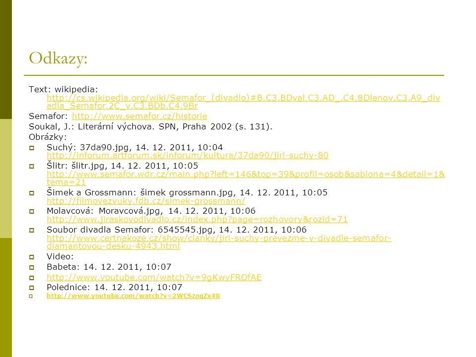 Odkazy: Text: wikipedia: http://cs.wikipedia.org/wiki/Semafor_(divadlo)#B.C3.BDval.C3.AD_.C4.8Dlenov.C3.A9_divadla_Semafor.2C_v.C3.BDb.C4.9Br.