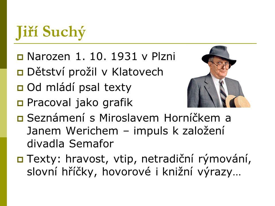 Jiří Suchý Narozen 1. 10. 1931 v Plzni Dětství prožil v Klatovech