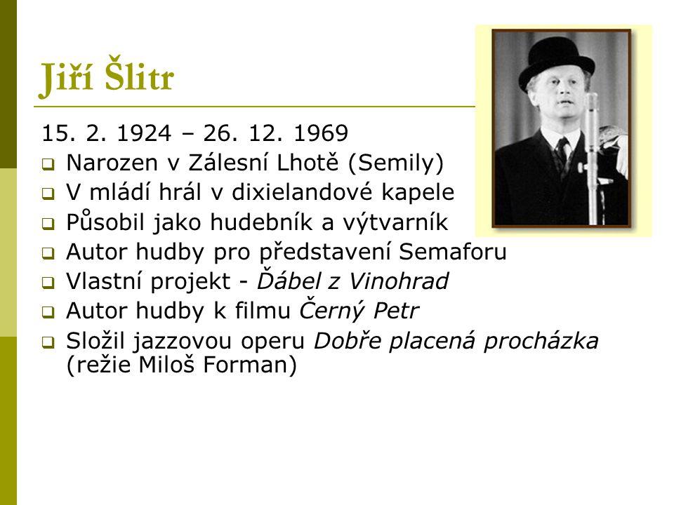 Jiří Šlitr 15. 2. 1924 – 26. 12. 1969 Narozen v Zálesní Lhotě (Semily)