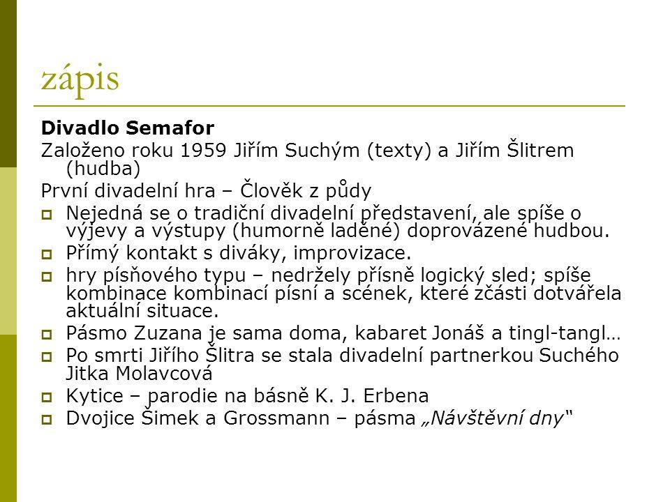 zápis Divadlo Semafor. Založeno roku 1959 Jiřím Suchým (texty) a Jiřím Šlitrem (hudba) První divadelní hra – Člověk z půdy.