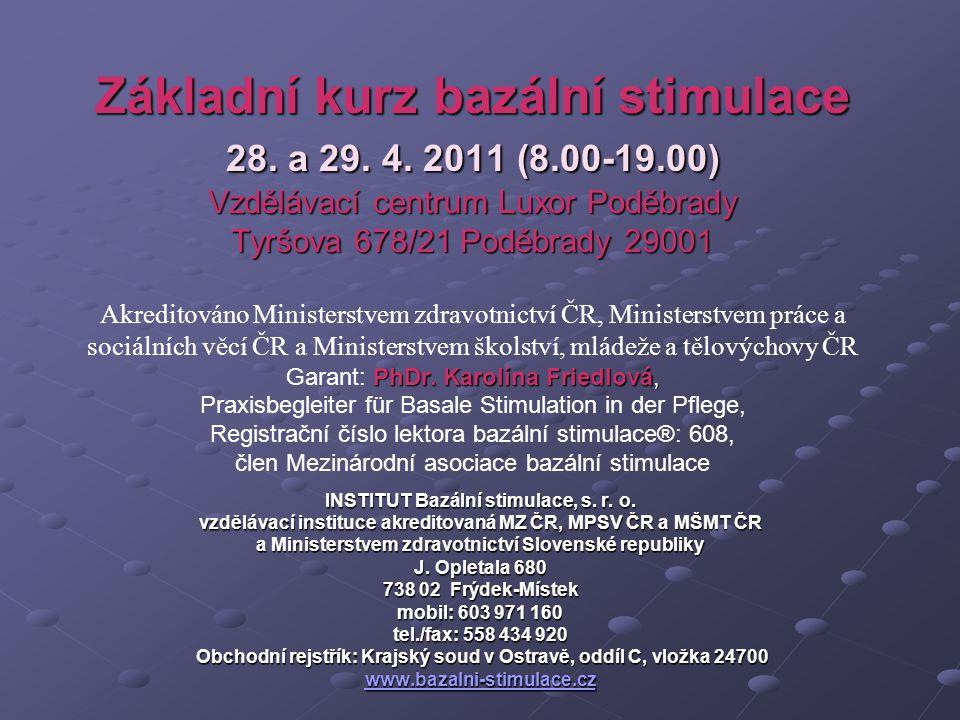 Základní kurz bazální stimulace 28. a 29. 4. 2011 (8. 00-19