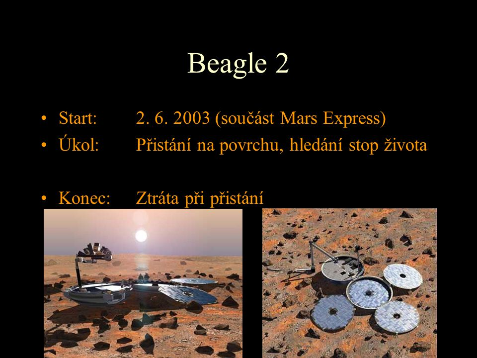 Beagle 2 Start: 2. 6. 2003 (součást Mars Express)