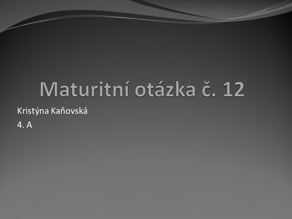 Maturitní otázka č. 12 Kristýna Kaňovská 4. A