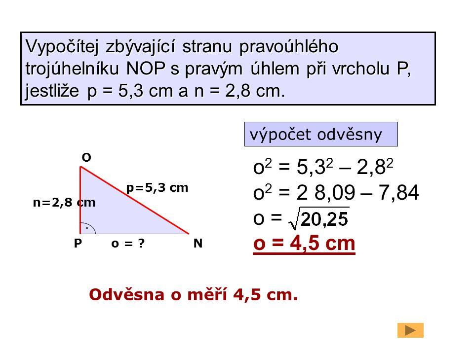 Vypočítej zbývající stranu pravoúhlého trojúhelníku NOP s pravým úhlem při vrcholu P, jestliže p = 5,3 cm a n = 2,8 cm.