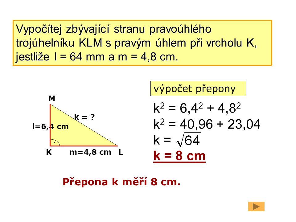 Vypočítej zbývající stranu pravoúhlého trojúhelníku KLM s pravým úhlem při vrcholu K, jestliže l = 64 mm a m = 4,8 cm.