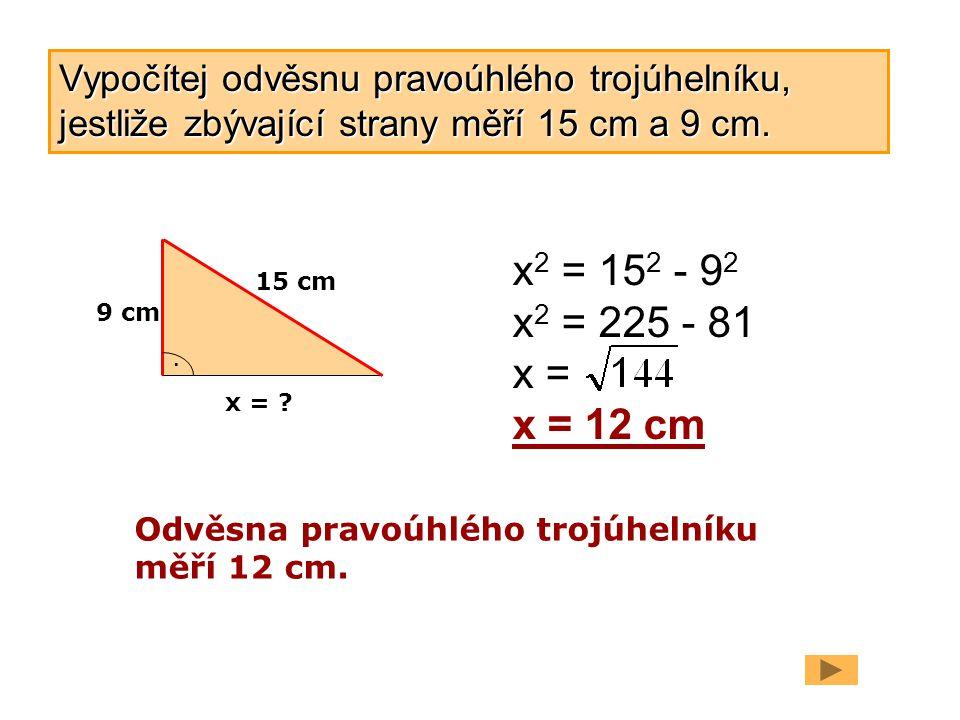 Vypočítej odvěsnu pravoúhlého trojúhelníku, jestliže zbývající strany měří 15 cm a 9 cm.