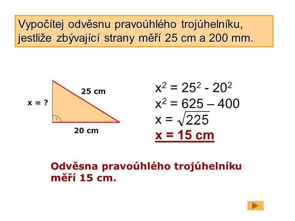 Vypočítej odvěsnu pravoúhlého trojúhelníku, jestliže zbývající strany měří 25 cm a 200 mm.