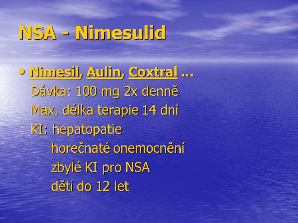 NSA - Nimesulid Nimesil, Aulin, Coxtral … Dávka: 100 mg 2x denně