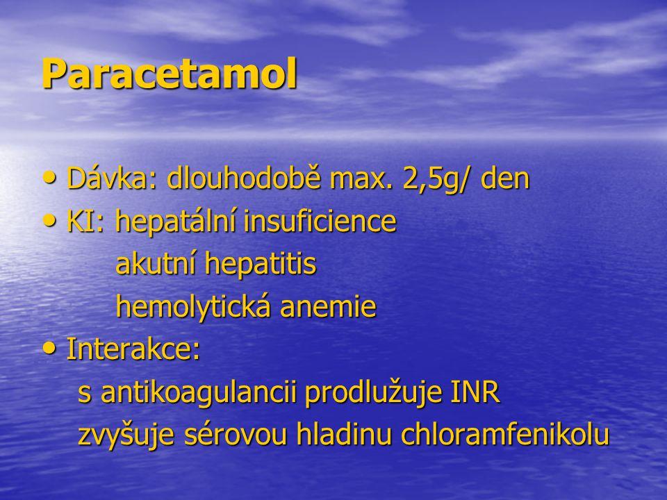 Paracetamol Dávka: dlouhodobě max. 2,5g/ den