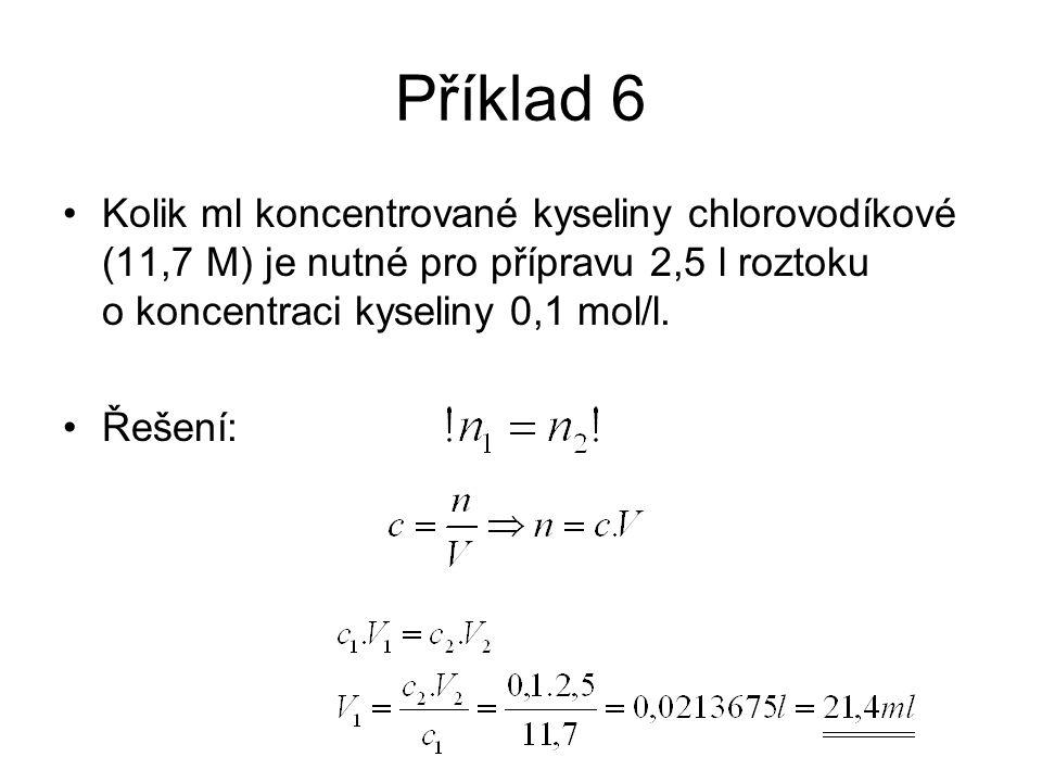 Příklad 6 Kolik ml koncentrované kyseliny chlorovodíkové (11,7 M) je nutné pro přípravu 2,5 l roztoku o koncentraci kyseliny 0,1 mol/l.