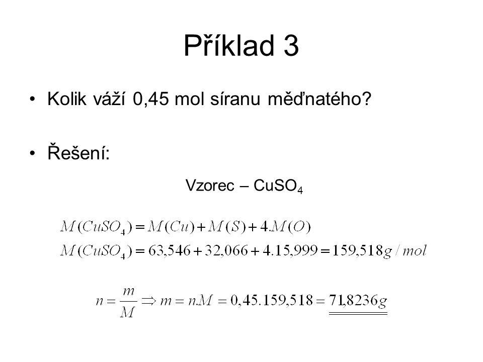 Příklad 3 Kolik váží 0,45 mol síranu měďnatého Řešení: Vzorec – CuSO4