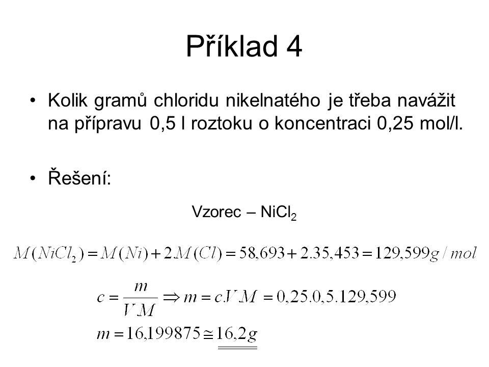 Příklad 4 Kolik gramů chloridu nikelnatého je třeba navážit na přípravu 0,5 l roztoku o koncentraci 0,25 mol/l.