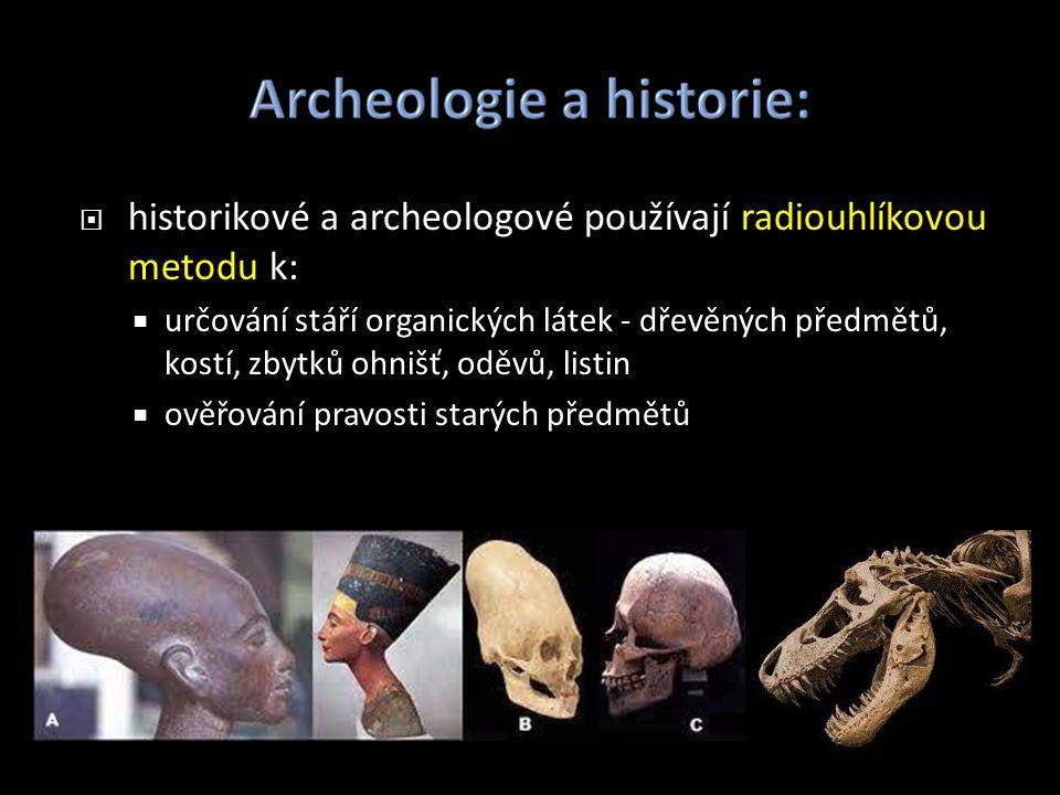 historikové a archeologové používají radiouhlíkovou metodu k: