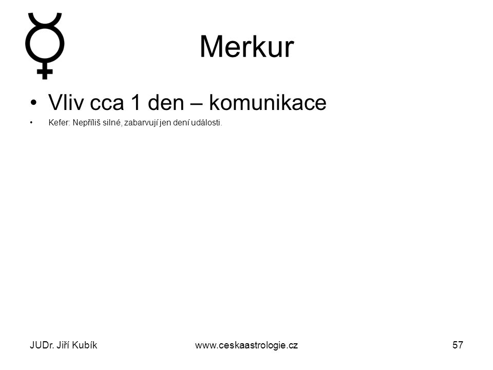 Merkur Vliv cca 1 den – komunikace JUDr. Jiří Kubík