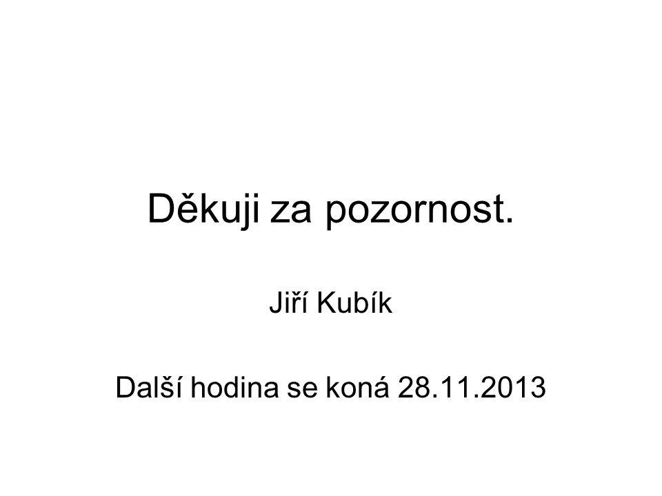 Jiří Kubík Další hodina se koná 28.11.2013