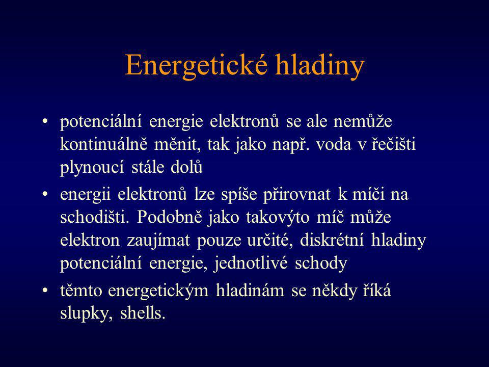 Energetické hladiny potenciální energie elektronů se ale nemůže kontinuálně měnit, tak jako např. voda v řečišti plynoucí stále dolů.