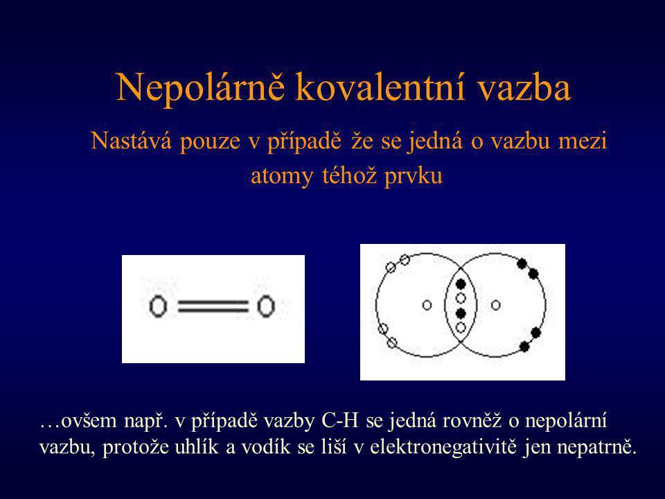 Nepolárně kovalentní vazba Nastává pouze v případě že se jedná o vazbu mezi atomy téhož prvku