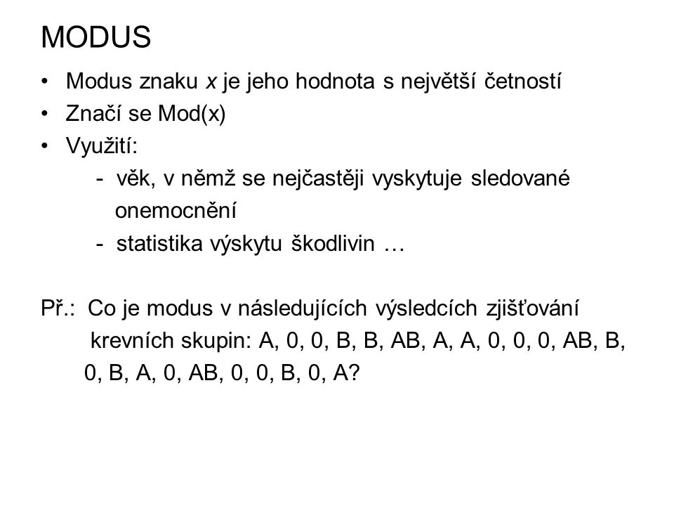 MODUS Modus znaku x je jeho hodnota s největší četností