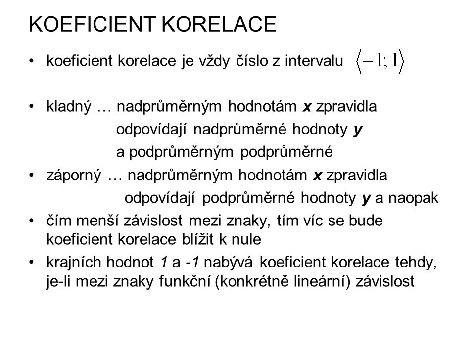 KOEFICIENT KORELACE koeficient korelace je vždy číslo z intervalu