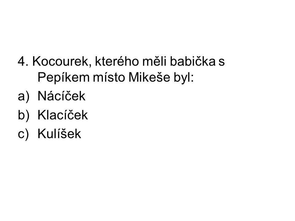 4. Kocourek, kterého měli babička s Pepíkem místo Mikeše byl: