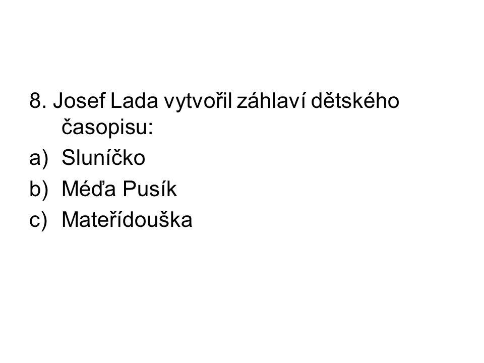 8. Josef Lada vytvořil záhlaví dětského časopisu: