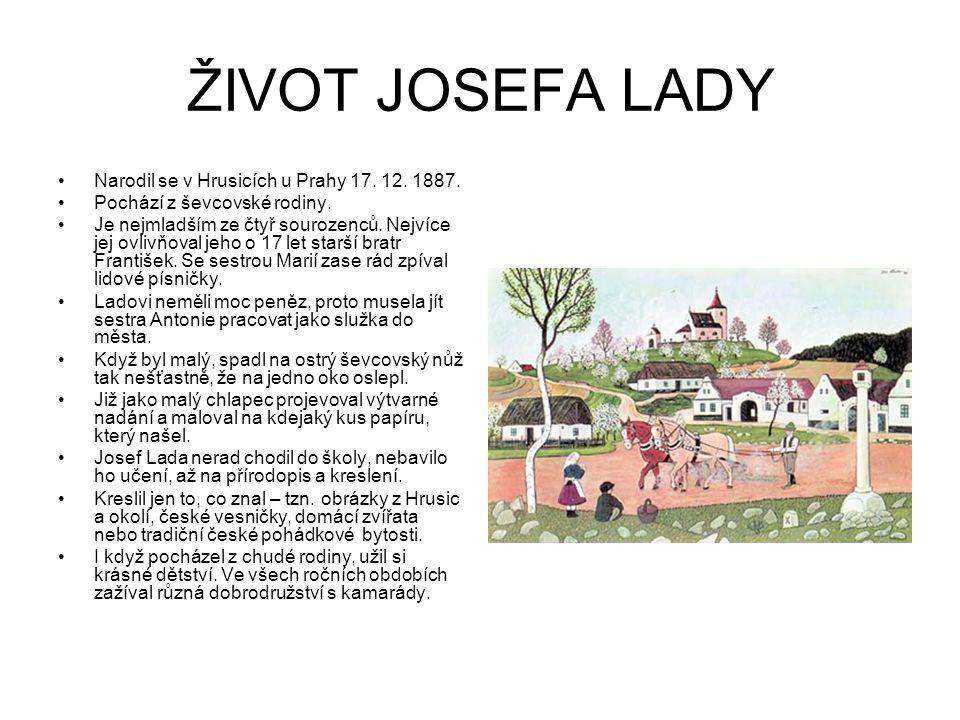 ŽIVOT JOSEFA LADY Narodil se v Hrusicích u Prahy 17. 12. 1887.