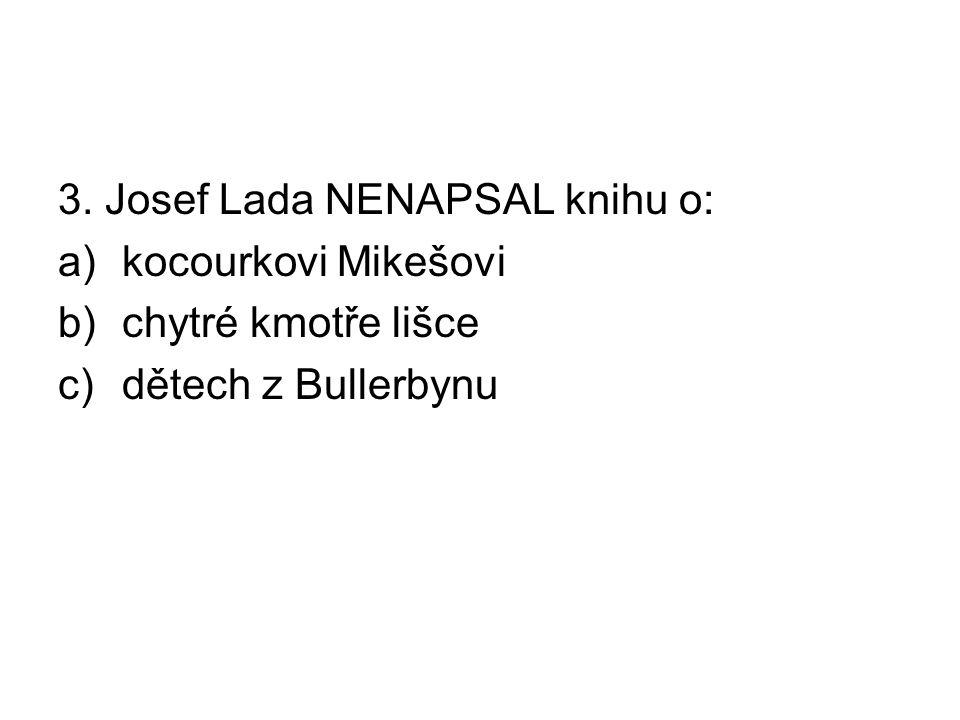3. Josef Lada NENAPSAL knihu o: