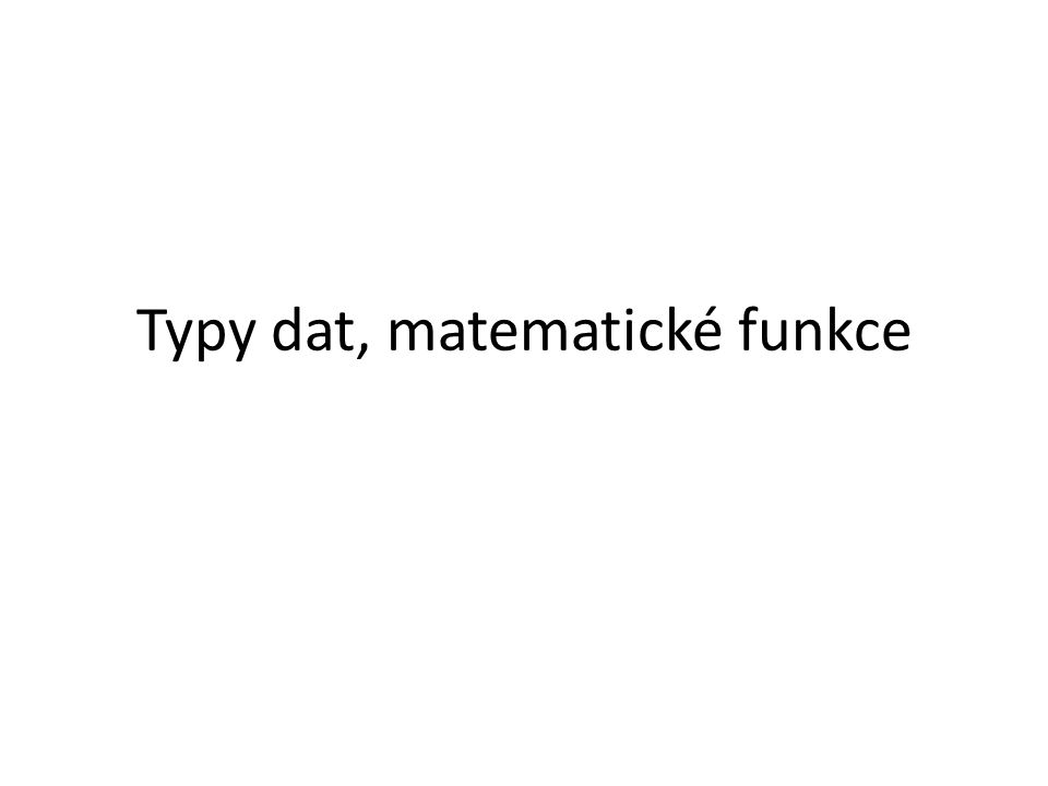 Typy dat, matematické funkce