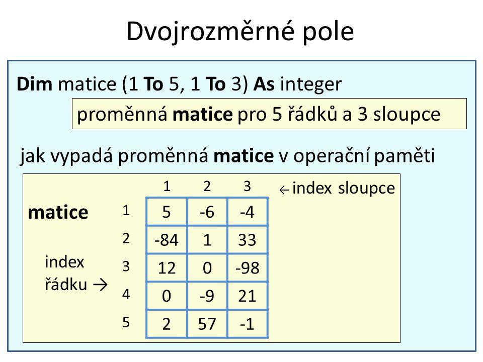 Dvojrozměrné pole Dim matice (1 To 5, 1 To 3) As integer