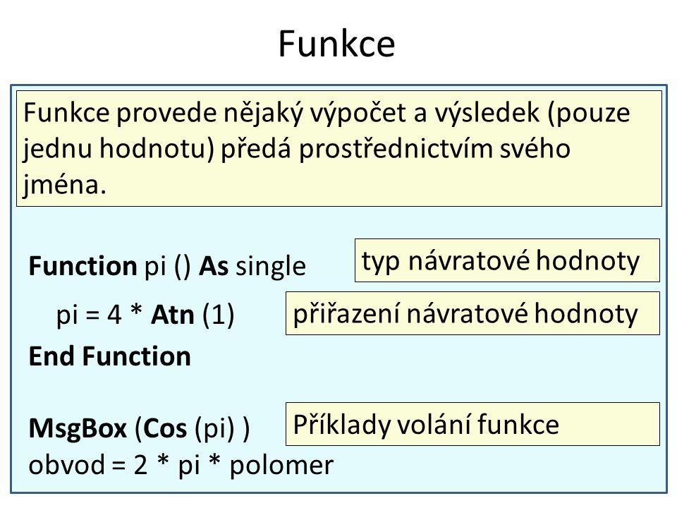 Funkce Funkce provede nějaký výpočet a výsledek (pouze jednu hodnotu) předá prostřednictvím svého jména.