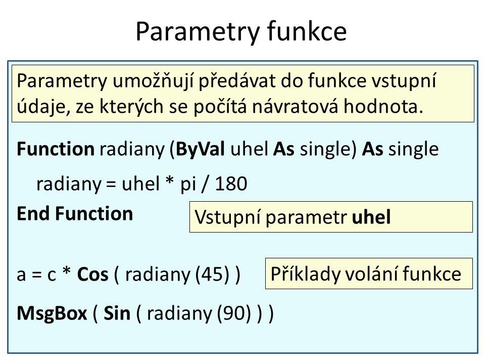 Parametry funkce Parametry umožňují předávat do funkce vstupní údaje, ze kterých se počítá návratová hodnota.