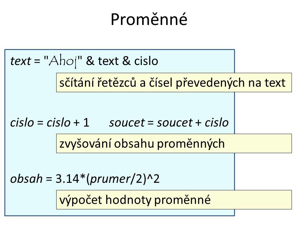Proměnné text = Ahoj & text & cislo
